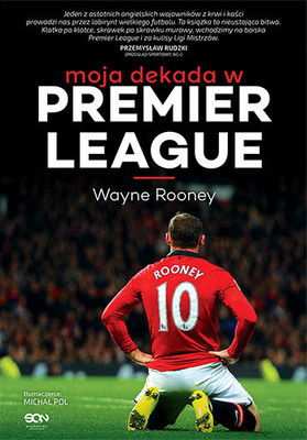 Wayne Rooney, Matt Allen - Moja dekada w Premier League. Wayne Rooney / Wayne Rooney, Matt Allen - Wayne Rooney. My decade in the Premier League