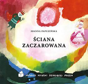 Joanna Papuzińska - Ściana zaczarowana