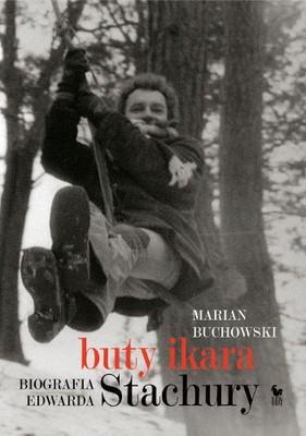 Marian Buchowski - Buty Ikara. Biografia Edwarda Stachury