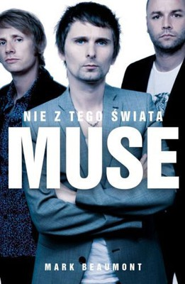 Mark Beaumont - Muse. Nie z tego świata / Mark Beaumont - Out Of This World: The Story Of Muse