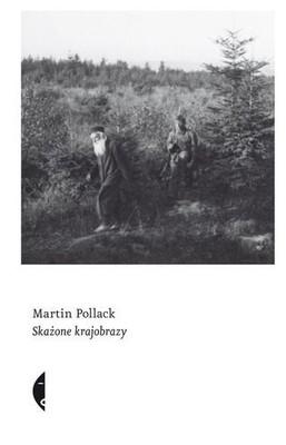 Martin Pollack - Skażone krajobrazy