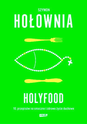 Szymon Hołownia - Holyfood czyli 10 przepisów na smaczne i zdrowe życie duchowe