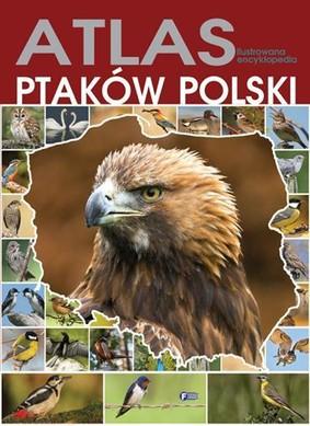 Atlas ptaków Polski. Ilustrowana encyklopedia