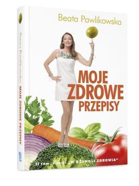 Beata Pawlikowska - Moje zdrowe przepisy