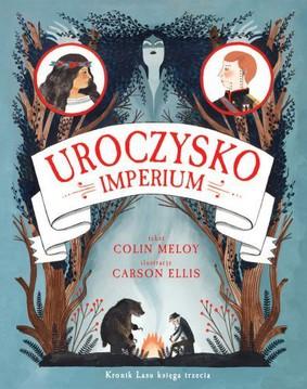 Colin Meloy - Uroczysko. Imperium. Kronika lasu. Część 3