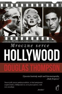 Douglas Thompson - Mroczne serce Hollywood / Douglas Thompson - The Dark Heart of Hollywood: Glamour, Guns and Gambling - Inside the Mafia's Global Empire