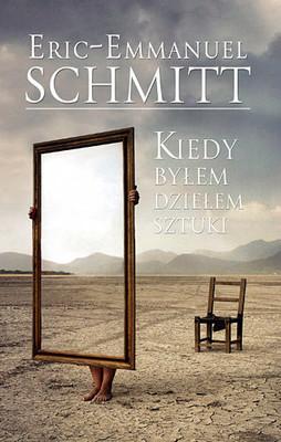 Eric-Emmanuel Schmitt - Kiedy byłem dziełem sztuki / Eric-Emmanuel Schmitt - Lorsque j'etais une oeuvre d'art