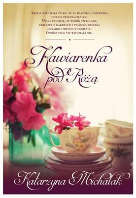 Katarzyna Michalak - Kawiarenka pod różą