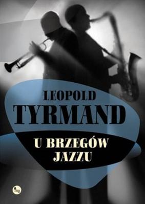 Leopold Tyrmand - U brzegów jazzu