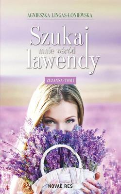 Agnieszka Lingas-Łoniewska - Szukaj mnie wśród lawendy. Tom I. Zuzanna