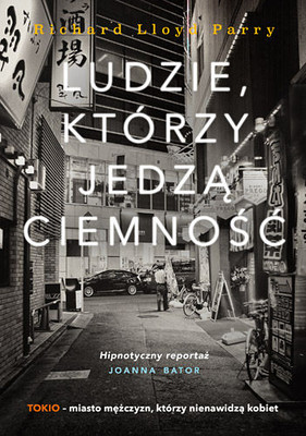 Richard Llloyd Parry - Ludzie, którzy jedzą ciemność. Prawdziwa historia o dziewczynie, która zaginęła w Tokio i o złu, które ją / Richard Llloyd Parry - People Who Eat Darkness. The Fate of Lucie Blackman