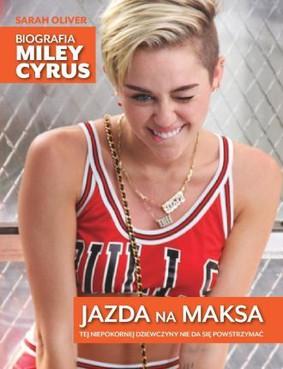 Sarah Oliver - Jazda na maksa. Biografia Miley Cyrus