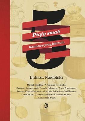 Łukasz Modelski - Piąty smak. Rozmowy przy jedzeniu