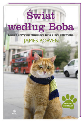 James Bowen - Świat według Boba. Dalsze przygody ulicznego kota i jego człowieka / James Bowen - The World According to Bob: The further adventures of one man and his street-wise cat