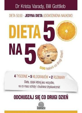 Krista Varady, Bill Gottlieb - Dieta 50:50. Odchudzaj się co drugi dzień / Krista Varady, Bill Gottlieb - The Every Other Day Diet