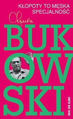 Charles Bukowski - Kłopoty to męska specjalność II