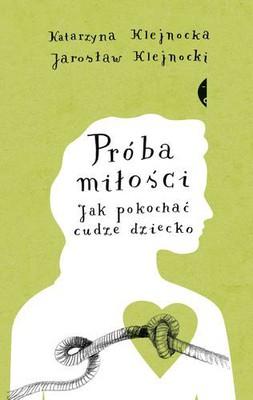 Jarosław Klejnocki, Katarzyna Klejnocka - Próba miłości. Jak pokochać cudze dziecko