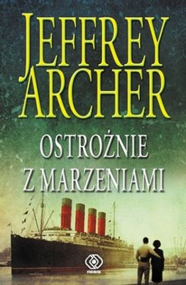 Jeffrey Archer - Ostrożnie z marzeniami / Jeffrey Archer - Be careful what you wish for