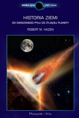Robert M. Hazen - Historia Ziemi. Od gwiezdnego pyłu do żyjącej planety / Robert M. Hazen - The Story of Earth. The first 4.5 Billion Years, from Stardust to Living Planet
