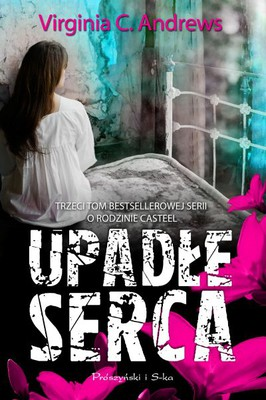 Virginia C. Andrews - Upadłe serca. Tom 3