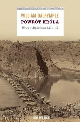 William Dalrymple - Powrót króla. Bitwa o Afganistan 1839-42 / William Dalrymple - The Return of a King