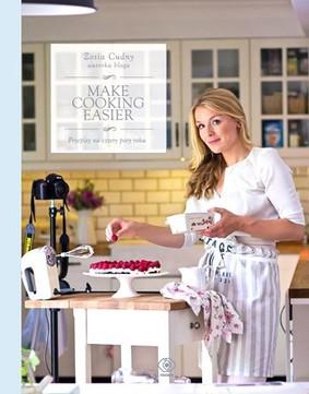 Zosia Cudny - Make Cooking Easier. Przepisy na cztery pory roku