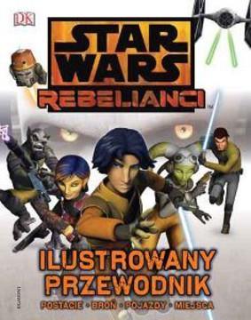 Adam Bray - Star Wars Rebelianci. Ilustrowany przewodnik