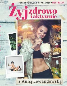 Anna Lewandowska - Żyj zdrowo i aktywnie z Anną Lewandowską