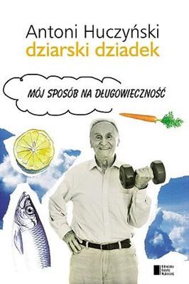 Antoni Huczyński - Dziarski dziadek. Mój sposób na długowieczność