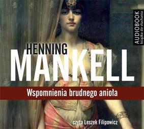 Henning Mankell - Wspomnienia brudnego anioła