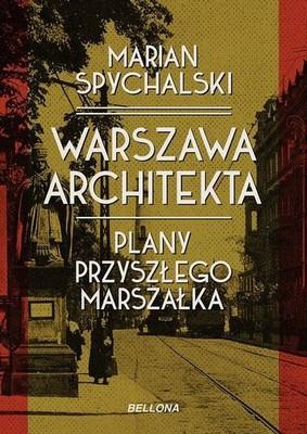 Marian Spychalski - Warszawa architekta. Plany przyszłego marszałka