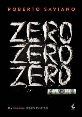 Roberto Saviano - Zero, zero, zero. Jak kokaina rządzi światem