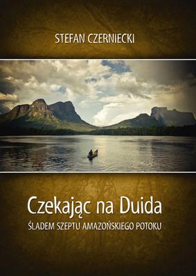 Stefan Czerniecki - Czekając na Duida. Śladem szeptu amazońskiego potoku