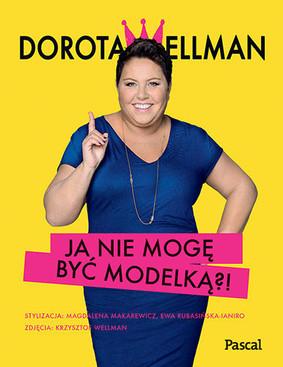 Dorota Wellman - Ja nie mogę być modelką?!