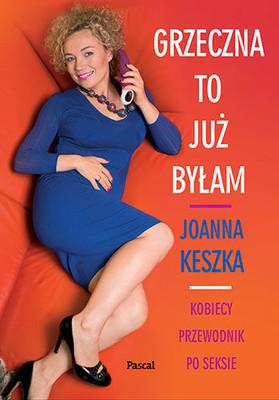 Joanna Keszka - Grzeczna to już byłam. Kobiecy przewodnik po seksie