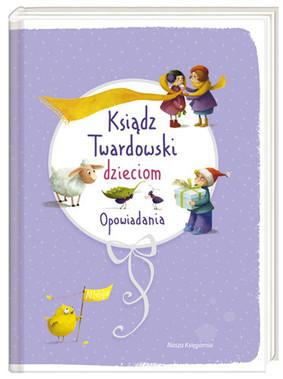 Jan Twardowski - Ksiądz Twardowski dzieciom. Opowiadania
