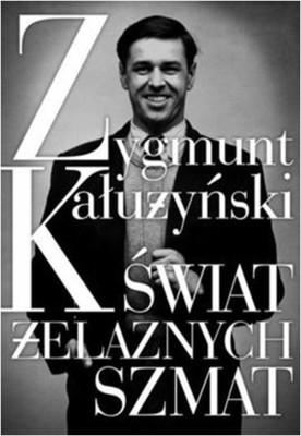 Zygmunt Kałużyński - Świat żelaznych szmat