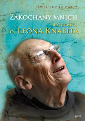 Paweł Zuchniewicz - Zakochany mnich. Biografia o. Leona Knabita