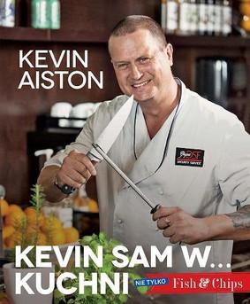 Kevin Aiston - Kevin sam w... kuchni. Nie tylko Fish&Chips