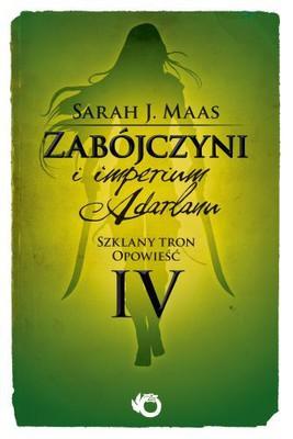 Sarah J. Maas - Szklany tron. Opowieść 4. Zabójczyni i imperium Adarlanu