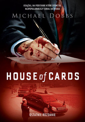 Michael Dobbs - House of Cards. Ostatnie rozdanie / Michael Dobbs - The Final Cut