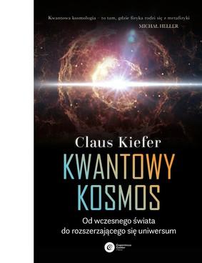 Claus Kiefer - Kwantowy kosmos. Od wczesnego świata do rozszerzającego się universum / Claus Kiefer - Der Quantenkosmos. Von dem zeitlosen Welt bis expandierenden Universum