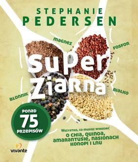 Kim Lutz - Super ziarna. Wszystko, co musisz wiedzieć o chia, quinoa, amarantusie, nasionach konopi i lnu / Kim Lutz - Super Seeds: The Complete Guide to Cooking with Power-Packed Chia, Quinoa, Flax, Hemp & Amaranth (Superfoods for Life)