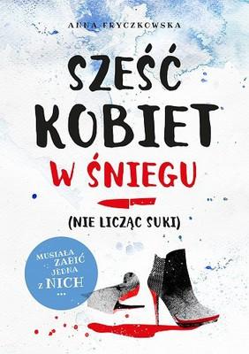 Anna Fryczkowska - Sześć kobiet w śniegu (nie licząc suki)