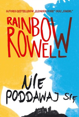 Rainbow Rowell - Nie poddawaj się