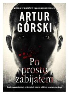 Artur Górski - Po prostu zabijałem