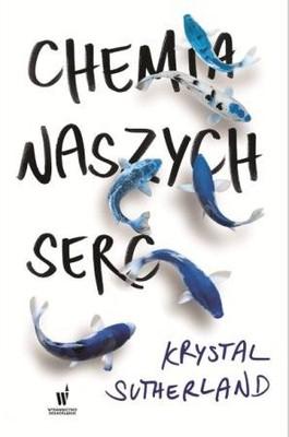 Krystal Sutherland - Chemia naszych serc / Krystal Sutherland - Our Chemical Hearts