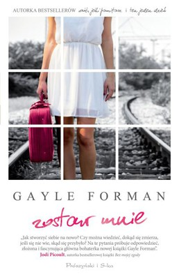Gayle Forman - Zostaw mnie / Gayle Forman - Leave Me
