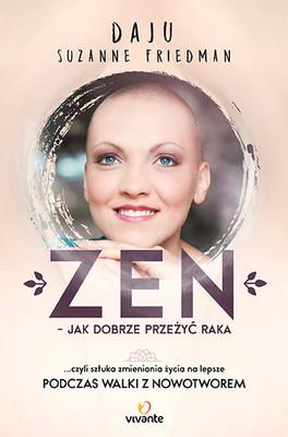Daju Suzanne Friedman - Zen. Jak dobrze przeżyć raka, czyli sztuka zmieniania życia na lepsze podczas walki z nowotworem