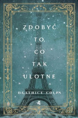 Beatrice Colin - Zdobyć to, co tak ulotne / Beatrice Colin - To Capture What We Cannot Keep